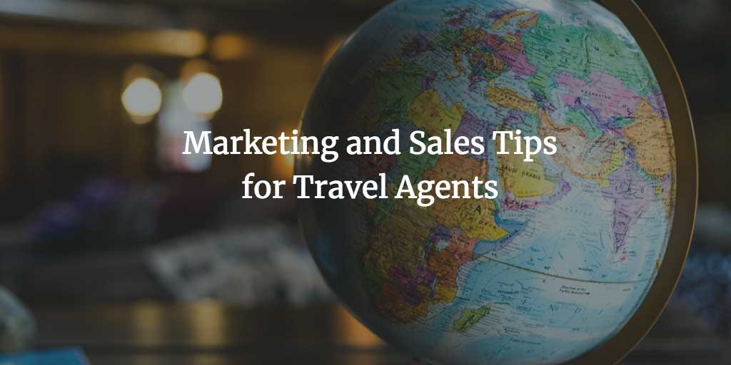 Marketing and Sales Tips for Travel Agents